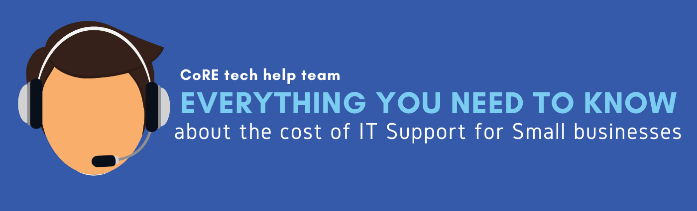 CoRE Tech Help Team on Everything you need to know about the cost of IT support for small businesses
